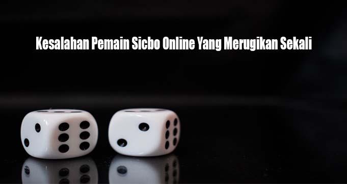 Kesalahan Pemain Sicbo Online Yang Merugikan Sekali