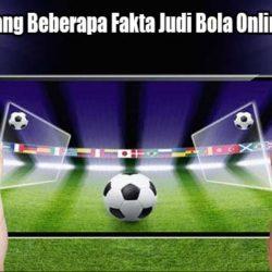 Ketahui Tentang Beberapa Fakta Judi Bola Online Indonesia
